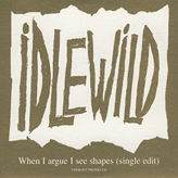 Idlewild - When I argue I see Shapes